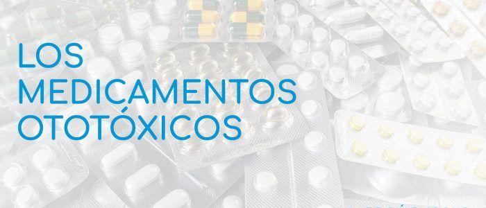 LOS MEDICAMENTOS OTOTÓXICOS